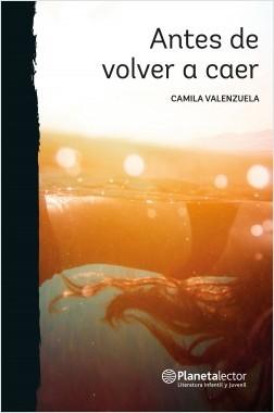 Antes de volver a caer - Camila Valenzuela | Planeta de Libros