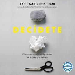 Decídete - Chip Heath,Dan Heath   Planeta de Libros