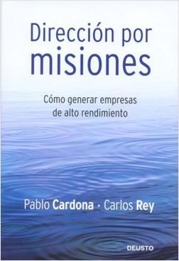 Dirección por misiones - Pablo Cardona Soriano,Carlos Rey Peña | Planeta de Libros