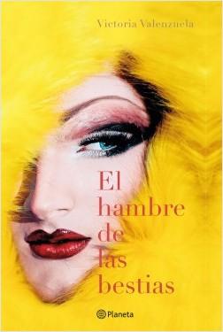 El hambre de las bestias - Victoria Valenzuela | Planeta de Libros