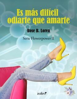 Es más difícil odiarte que amarte - Rose B. Loren | Planeta de Libros