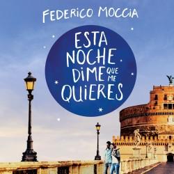Esta noche dime que me quieres - Federico Moccia | Planeta de Libros