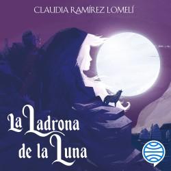 La ladrona de la luna - Claudia Ramírez Lomelí | Planeta de Libros