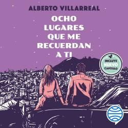Ocho lugares que me recuerdan a ti - Alberto Villarreal   Planeta de Libros