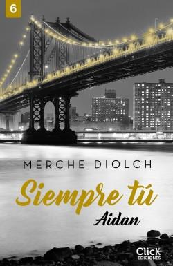 Siempre tú 6. Aidan - Merche Diolch | Planeta de Libros