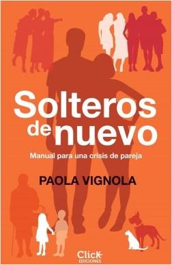 Solteros de nuevo - Paola Vignola | Planeta de Libros