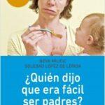 ¿Quién dijo que era practicable ser padres? – Neva Milicic,Soledad López de Lérida | Descargar PDF