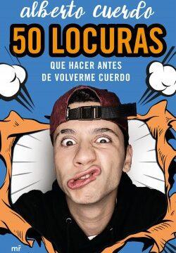 50 locuras que hacer antaño de volverme cuerdo – Alberto Cuerdo | Descargar PDF