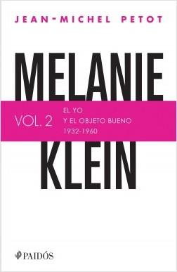 Melanie Klein. El yo y el objeto bueno (1932-1960) - Jean-Michel Petot   Planeta de Libros