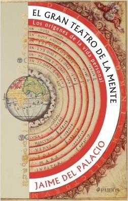 El gran teatro de la mente - Jaime del Palacio | Planeta de Libros
