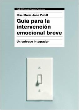 Guía para la intervención emocional breve - Dra. María José Pubill | Planeta de Libros