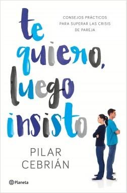 Te quiero, luego insisto - Pilar Cebrián   Planeta de Libros