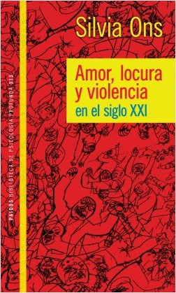 Amor locura y violencia en el siglo XXI - Silvia Ons | Planeta de Libros