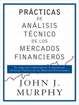 Prácticas de análisis técnico de los mercados financieros - John J. Murphy | Planeta de Libros