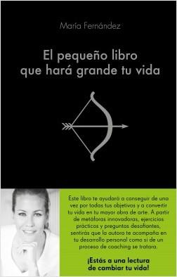 El pequeño libro que hará grande tu vida - María Fernández | Planeta de Libros