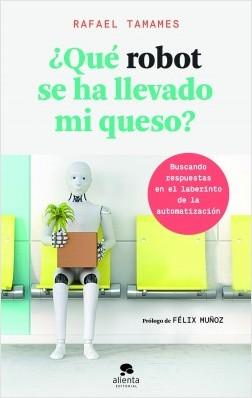 ¿Qué robot se ha llevado mi queso? - Rafael Tamames | Planeta de Libros