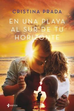 En una playa al sur de tu horizonte - Cristina Prada | Planeta de Libros