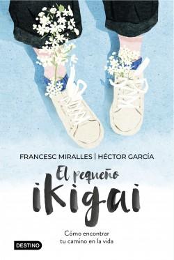 El pequeño ikigai - Francesc Miralles,Héctor García | Planeta de Libros