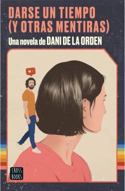 Darse un tiempo (y otras mentiras) - Dani de la Orden | Planeta de Libros