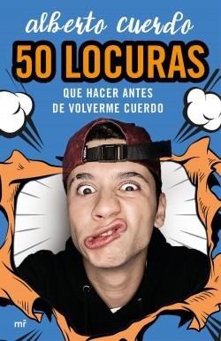 50 locuras que hacer antes de volverme cuerdo - Alberto Cuerdo | Planeta de Libros