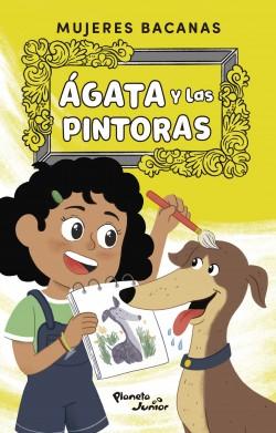 Ágata y las pintoras - Varios Autores | Planeta de Libros