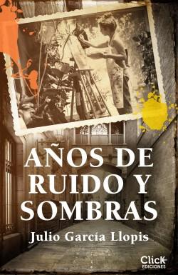 Años de ruido y sombras - Julio García Llopis   Planeta de Libros