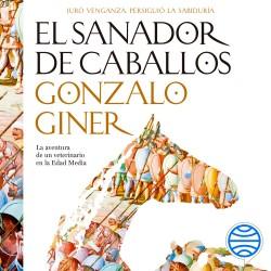 El sanador de caballos - Gonzalo Giner | Planeta de Libros