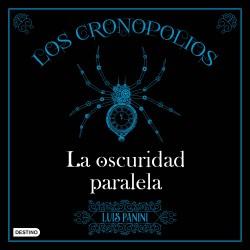 Los Cronopolios 2. La oscuridad paralela - Luis Panini | Planeta de Libros
