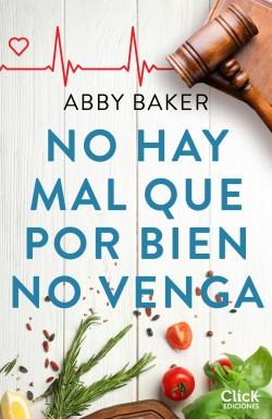No hay mal que por bien no venga - Abby Baker | Planeta de Libros
