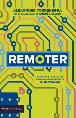Remoter. Cómo construir y resquilar equipos remotos exitosamente – Alexander Torrenegra,Andrés Cajiao | Descargar PDF