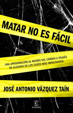Matar no es fácil - José Antonio Vázquez Taín | Planeta de Libros