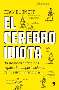 El cerebro idiota - Dean Burnett | Planeta de Libros