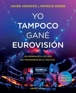 Yo tampoco gané Eurovisión - Javier Adrados,Patricia Godes | Planeta de Libros