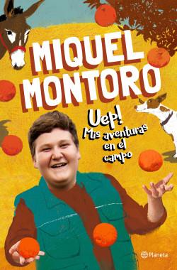 Uep! Mis aventuras en el campo - Miquel Montoro | Planeta de Libros