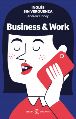 Inglés sin vergüenza: Business & Work - Andrew Coney | Planeta de Libros