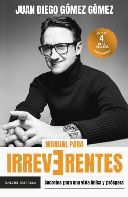 Manual para irreverentes - Juan Diego Gómez Gómez | Planeta de Libros