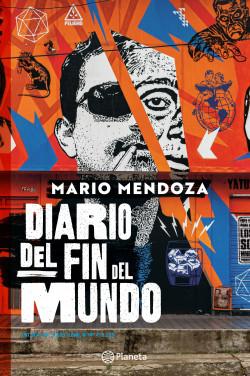 Diario del fin del mundo - Mario Mendoza | Planeta de Libros