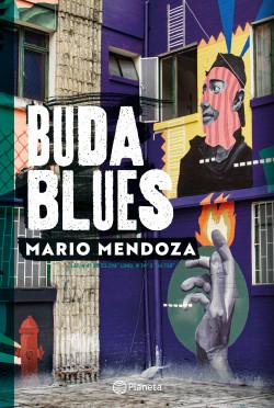 Buda Blues - Mario Mendoza   Planeta de Libros