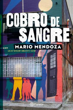 Cobro de sangre - Mario Mendoza | Planeta de Libros