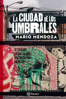 La ciudad de los umbrales - Mario Mendoza | Planeta de Libros