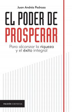 El poder de prosperar - Juan Andrés Pedroza Martínez | Planeta de Libros
