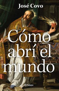 Como abrí el mundo - José Covo | Planeta de Libros