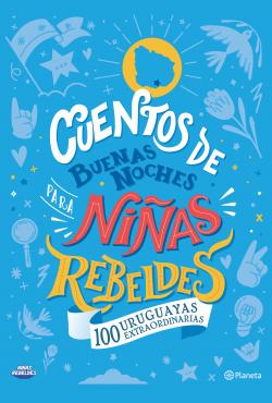Cuentos de buenas noches para niñas rebeldes. 100 uruguayas extraordinarias - Elena Favilli | Planeta de Libros