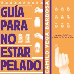 Guía para no estar pelado - Juan Camilo Vega Barbosa   Planeta de Libros