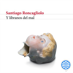Y líbranos del mal - Santiago Roncagliolo | Planeta de Libros