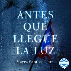 Antes que llegue la luz – Mayra Santos-Febres | Descargar PDF