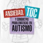 Ansiedad, TOC y conductas problemáticas en autismo – Angeles Matos,María Belén Prieto,Silvia Lucía Baetti | Descargar PDF