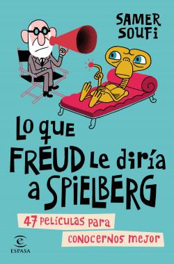 Lo que Freud le diría a Spielberg - Samer Soufi   Planeta de Libros