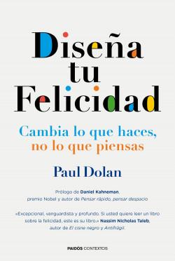 Diseña tu felicidad - Paul Dolan   Planeta de Libros