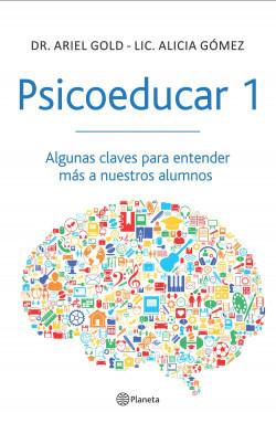 Psicoeducar 1 - Dr. Ariel Gold,Lic Alicia Gómez | Planeta de Libros